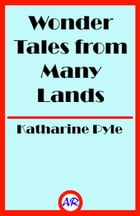 Wonder Tales from Many Lands (Illustrated) by Katharine Pyle