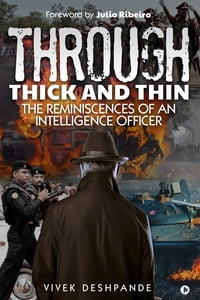 Through Thick and Thin: The Reminiscences of an Intelligence Officer