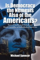 Is Democracy the Nemesis Also of the Americans?: Story of Intellectual Default and Moral Cowardice…