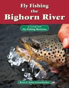 Fly Fishing the Bighorn River: An Excerpt from Fly Fishing Montana by Brian Grossenbacher