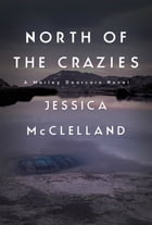 North of the Crazies: A Marley Dearcorn Novel by Jessica McClelland