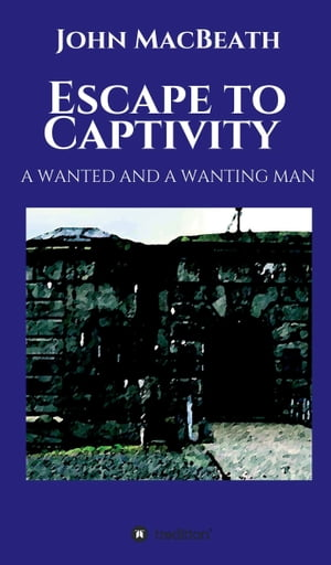 Escape to Captivity A WANTED AND A WANTING MAN