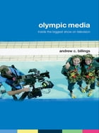 Olympic Media: Inside the Biggest Show on Television by Andrew C Billings