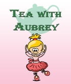 Tea with Aubrey: Children's Books and Bedtime Stories For Kids Ages 3-8 for Good Morals by Jupiter Kids