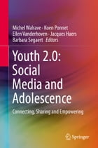 Youth 2.0: Social Media and Adolescence: Connecting, Sharing and Empowering by Jacques Haers
