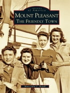 Mount Pleasant:: The Friendly Town by Mary-Julia C. Royall