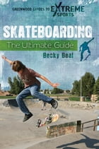 Skateboarding: The Ultimate Guide by Becky Beal