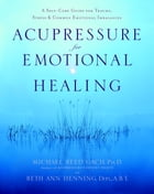 Acupressure for Emotional Healing: A Self-Care Guide for Trauma, Stress, & Common Emotional Imbalances by Beth Ann Henning, Dipl., A.B