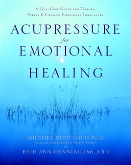 Book Acupressure for Emotional Healing: A Self-Care Guide for Trauma, Stress, & Common Emotional… by Michael Reed Gach, Ph.D.