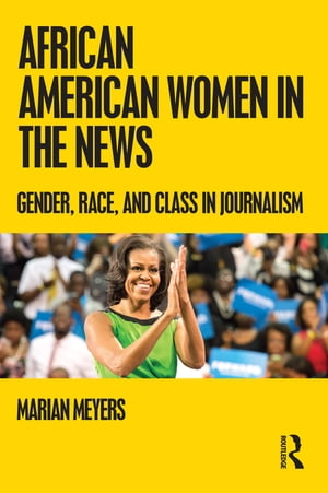 African American Women in the News Gender,  Race,  and Class in Journalism