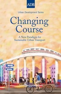 Changing Course: A New Paradigm for Sustainable Urban Transport
