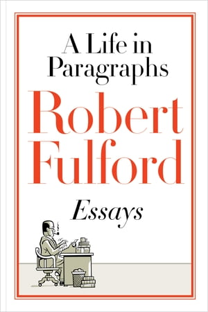 A Life in Paragraphs: Essays by Robert Fulford
