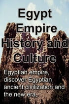 History and Culture, Republic of Egypt: Egyptian empire, discover Egyptian ancient civilization and the new era by Sampson Jerry