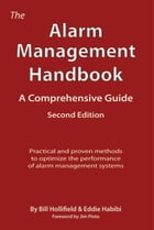 The Alarm Management Handbook - Second Edition: A Comprehensive Guide by Bill Hollifield