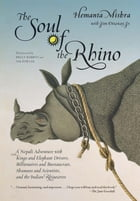 Soul of the Rhino: A Nepali Adventure with Kings and Elephant Drivers, Billionaires and Bureaucrats…