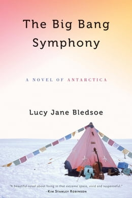 Book The Big Bang Symphony: A Novel of Antarctica by Bledsoe, Lucy Jane