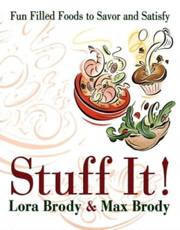 Book Stuff It!: Fun Filled Foods To Savor And Satisfy by Lora & Max Brody