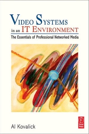Video Systems in an IT Environment The Essentials of Professional Networked Media