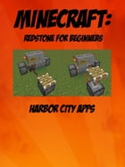 Minecraft: Redstone For Beginners by Harbor City Apps