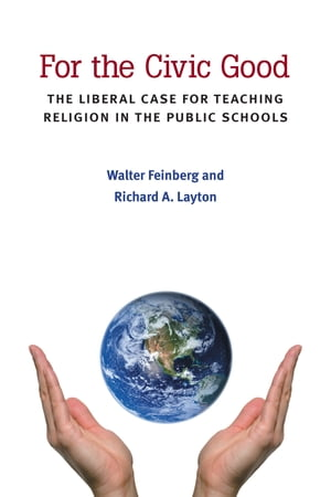 For the Civic Good The Liberal Case for Teaching Religion in the Public Schools