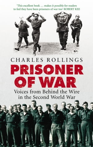 Prisoner Of War Voices from Behind the Wire in the Second World War