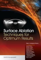 Surface Ablation: Techniques for Optimum Results by Ellen E. Anderson Penno