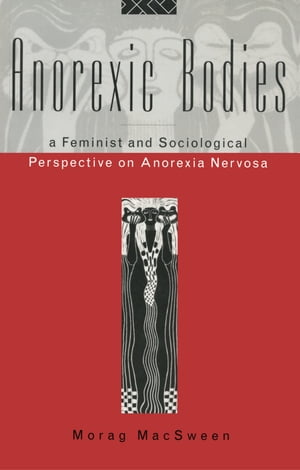 Anorexic Bodies A Feminist and Sociological Perspective on Anorexia Nervosa