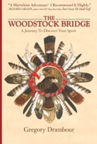 The Woodstock Bridge: A Journey To Discover Your Spirituality by Gregory Drambour