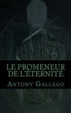 LE PROMENEUR DE L'ETERNITE by Antony GALLEGO