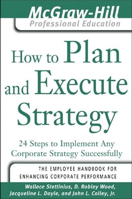 Book How to Plan and Execute Strategy: 24 Steps to Implement Any Corporate Strategy Successfully by Stettinius, Wallace