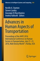 Advances in Human Aspects of Transportation: Proceedings of the AHFE 2016 International Conference on Human Factors in Transportation, July 27-31 by Neville A. Stanton