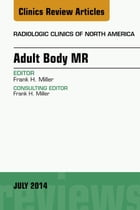 Adult Body MR, An Issue of Radiologic Clinics of North America, by Frank H. Miller