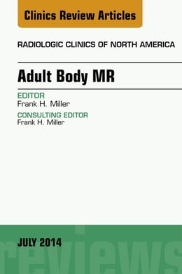Book Adult Body MR, An Issue of Radiologic Clinics of North America, by Frank H. Miller
