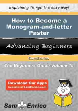 How to Become a Monogram-and-letter Paster: How to Become a Monogram-and-letter Paster by Berneice Yoder