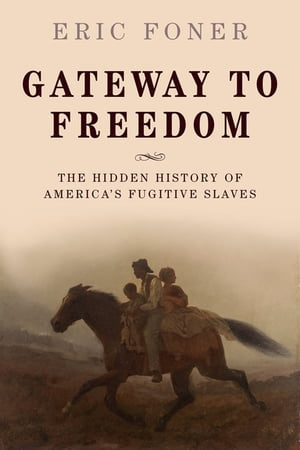 Gateway to Freedom The Hidden History of America's Fugitive Slaves