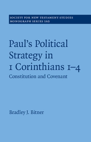 Paul's Political Strategy in 1 Corinthians 1?4 Constitution and Covenant
