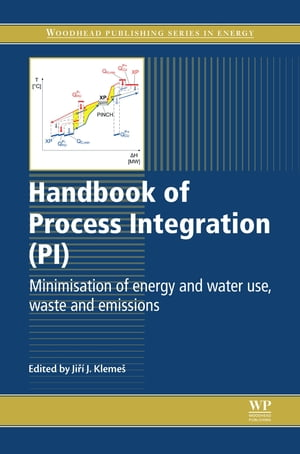 Handbook of Process Integration (PI) Minimisation of Energy and Water Use,  Waste and Emissions