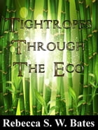 Tightropes Through the Eco by Rebecca S. W. Bates