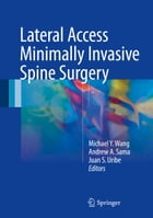 Lateral Access Minimally Invasive Spine Surgery by Michael Y. Wang