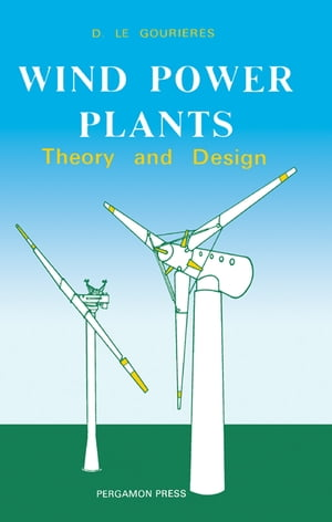 Wind Power Plants: Theory and Design by Désiré Le Gouriérès