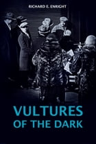 Vultures of the Dark by Richard E. Enright