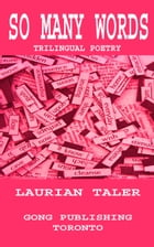 SO MANY WORDS: TRI-LINGUAL POETRY by Laurian Taler