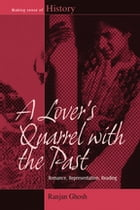 A Lover's Quarrel with the Past: Romance, Representation, Reading by Ranjan Ghosh
