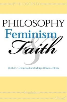 Book Philosophy, Feminism, and Faith by Ruth E. Groenhout