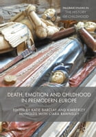 Death, Emotion and Childhood in Premodern Europe