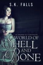 World of Shell and Bone (Dystopian) by S.K. Falls