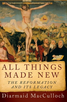 Book All Things Made New: The Reformation and Its Legacy by Diarmaid MacCulloch
