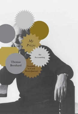 Book My Prizes: An Accounting by Thomas Bernhard