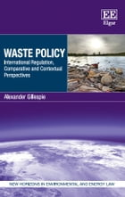 Waste Policy: International Regulation, Comparative and Contextual Perspectives