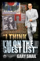 I Think I'm On The Guest List by Gary Shail